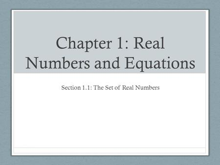 Chapter 1: Real Numbers and Equations Section 1.1: The Set of Real Numbers.
