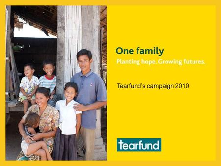Tearfund's campaign 2010. Hearing the hungry Those people who come to God through Jesus are forgiven and made a part of his church.