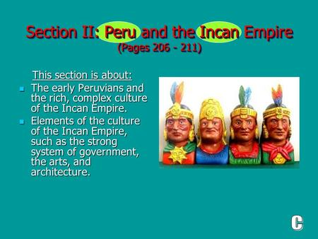 Section II: Peru and the Incan Empire (Pages 206 - 211) This section is about: This section is about: The early Peruvians and the rich, complex culture.