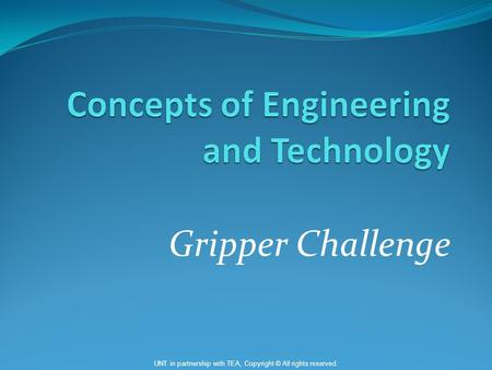 Gripper Challenge UNT in partnership with TEA, Copyright © All rights reserved.