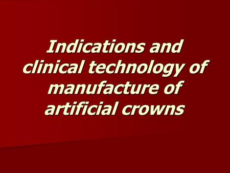 Indications and clinical technology of manufacture of artificial crowns.