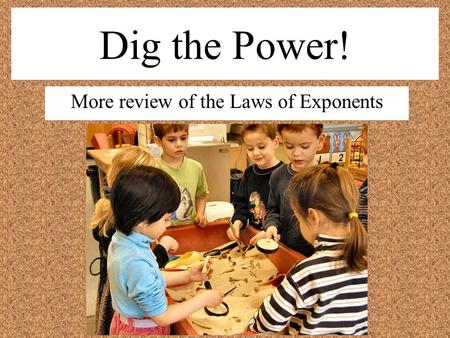 Dig the Power! More review of the Laws of Exponents.
