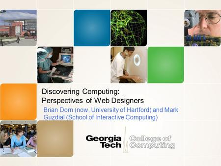 Discovering Computing: Perspectives of Web Designers Brian Dorn (now, University of Hartford) and Mark Guzdial (School of Interactive Computing)