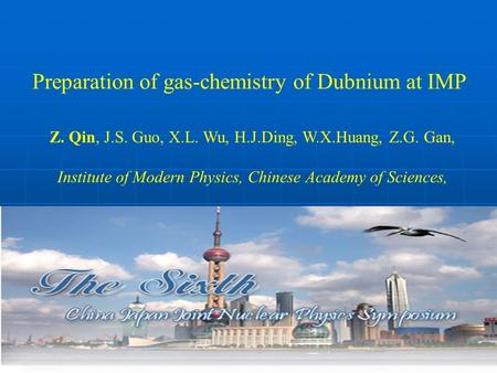 Preparation of gas-chemistry of Dubnium at IMP Z. Qin, J.S. Guo, X.L. Wu, H.J.Ding, W.X.Huang, Z.G. Gan, Institute of Modern Physics, Chinese Academy of.