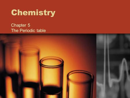 Chemistry Chapter 5 The Periodic table. Most valuable tool to chemists Developed by Dimitri Mendeleev Originally arranged by increasing atomic mass Modern.