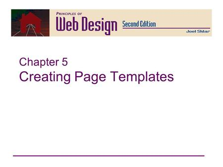 Chapter 5 Creating Page Templates. Principles of Web Design 2nd Ed. Chapter 5 2 Principles of Web Design Chapter 5 Objectives Understand table basics.