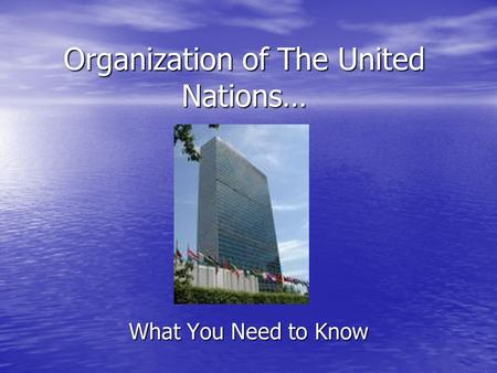 Organization of The United Nations… What You Need to Know.