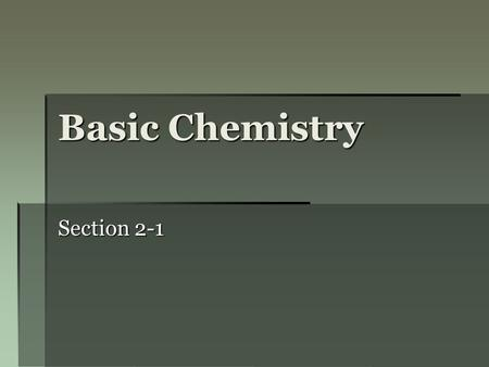 Basic Chemistry Section 2-1. What is an atom?  The basic unit of matter.