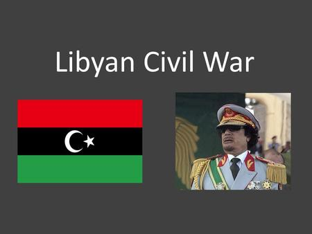 Libyan Civil War. Omar Mouammer al Gaddafi was the highest leader of Libya. He had overthrew the Idrisid dynasty and established The Great Socialist People's.