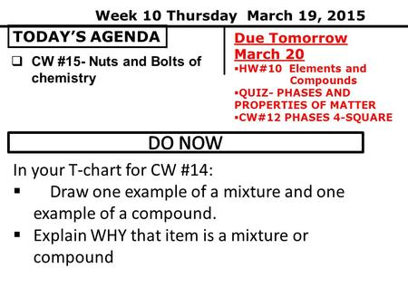 TODAY'S AGENDA Week 10 Thursday March 19, 2015 Due Tomorrow March 20  HW#10 Elements and Compounds  QUIZ- PHASES AND PROPERTIES OF MATTER  CW#12 PHASES.