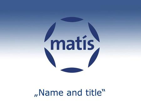 "Matís ""Name and title"". ©Matís 2 Matís Matís is an independent research institute which strives toward value creation in the food and biotech industries,"