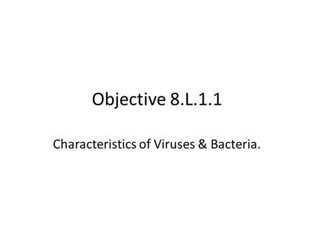 Objective 8.L.1.1 Characteristics of Viruses & Bacteria.