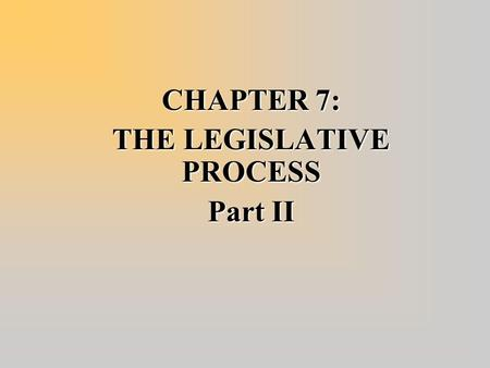 CHAPTER 7: THE LEGISLATIVE PROCESS Part II. Procedural Tools of Leadership  Committee Membership –The presiding officers exercise influence by appointing.