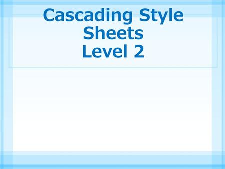 Cascading Style Sheets Level 2. Course Objectives, Session 1 Level 1 Quick Review Chapter 8: Adding Graphics to Web Pages Chapter 9: Sprucing Up Your.