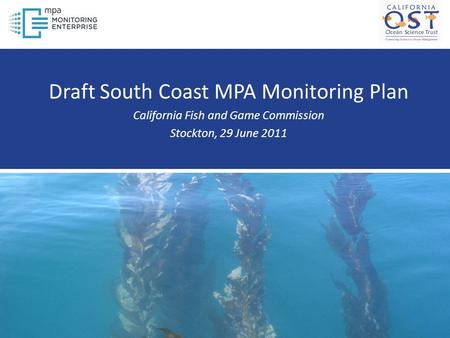Draft South Coast MPA Monitoring Plan California Fish and Game Commission Stockton, 29 June 2011.
