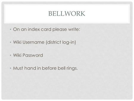 BELLWORK On an index card please write: Wiki Username (district log-in) Wiki Password Must hand in before bell rings.