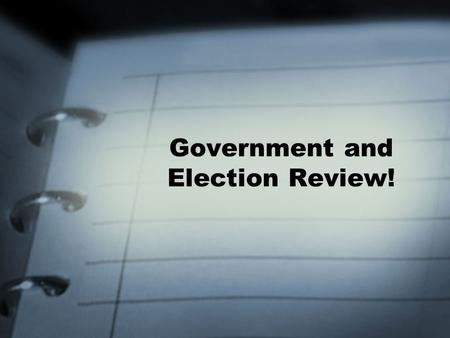 Government and Election Review!. Foundation of Government British roots Representative Democracy –elected representatives make decisions on our behalf.