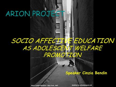 Progetto Arion ARION PROJECT Speaker Cinzia Bendin SOCIO AFFECTIVE EDUCATION AS ADOLESCENT WELFARE PROMOTION.