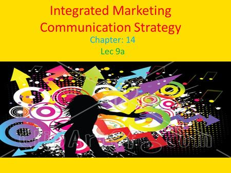 Integrated Marketing Communication Strategy Chapter: 14 Lec 9a.