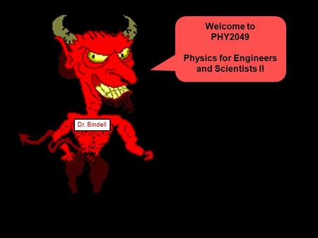 Welcome to PHY2049 Physics for Engineers and Scientists II Dr. Bindell.