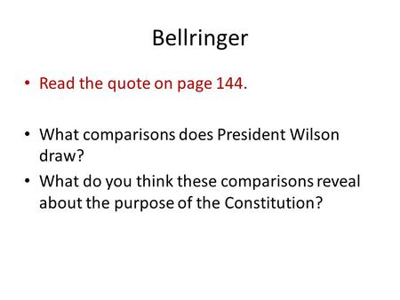Bellringer Read the quote on page 144. What comparisons does President Wilson draw? What do you think these comparisons reveal about the purpose of the.