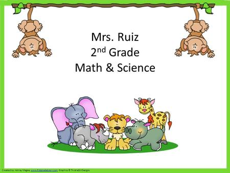 Mrs. Ruiz 2 nd Grade Math & Science Created by: Ashley Magee, www.firstgradebrain.com Graphics © ThistleGirlDesignswww.firstgradebrain.com.