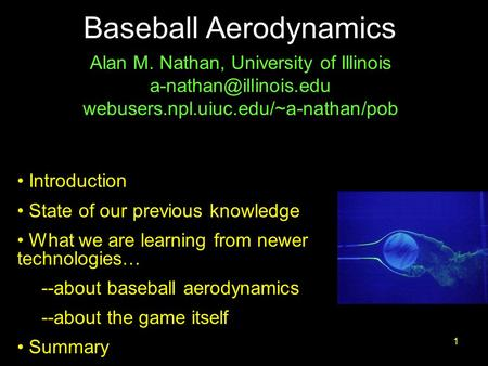 APS/DFD, Nov. 20091 Baseball Aerodynamics Alan M. Nathan, University of Illinois webusers.npl.uiuc.edu/~a-nathan/pob Introduction.