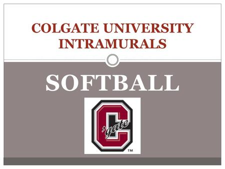 SOFTBALL COLGATE UNIVERSITY INTRAMURALS. SPORTSMANSHIP Sportsmanship is an integral part of Colgate Recreational Sports. Foul language, violent acts,