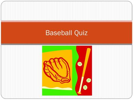 Baseball Quiz Question 1: How many outs are in a half an inning in Baseball A). 6 B). 3 C). 2 D). 5.