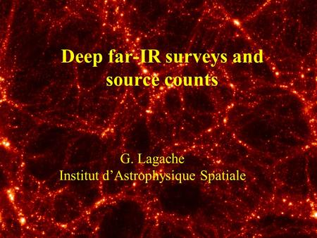 Deep far-IR surveys and source counts G. Lagache Institut d'Astrophysique Spatiale.