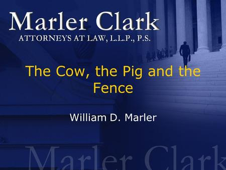 1 The Cow, the Pig and the Fence William D. Marler.
