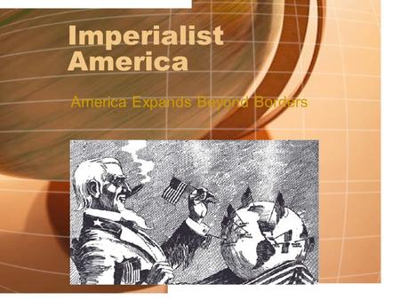 Imperialist America America Expands Beyond Borders.