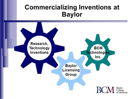 Commercializing Inventions at Baylor Research, Technology Inventions Baylor Licensing Group BCM Technologies, Inc.