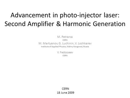 Advancement in photo-injector laser: Second Amplifier & Harmonic Generation M. Petrarca CERN M. Martyanov, G. Luchinin, V. Lozhkarev Institute of Applied.