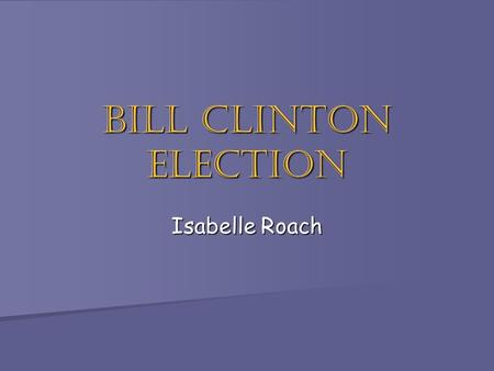 Bill Clinton Election Isabelle Roach. Information! He was in office: He was in office: January 20, 1993-January 20, 2001 January 20, 1993-January 20,