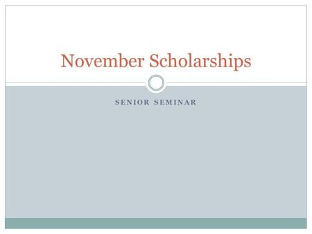 SENIOR SEMINAR November Scholarships. Dr. Juan Andrade Scholarship for Young Hispanic Leaders Website: