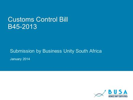 Customs Control Bill B45-2013 Submission by Business Unity South Africa January 2014.