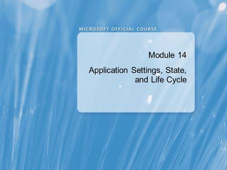 Module 14 Application Settings, State, and Life Cycle.