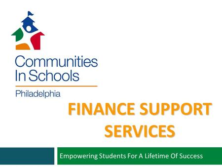 FINANCE SUPPORT SERVICES Empowering Students For A Lifetime Of Success.