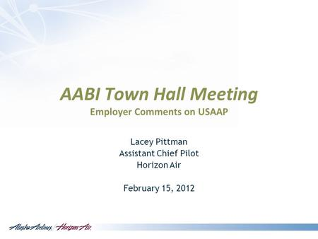 AABI Town Hall Meeting Employer Comments on USAAP Lacey Pittman Assistant Chief Pilot Horizon Air February 15, 2012.