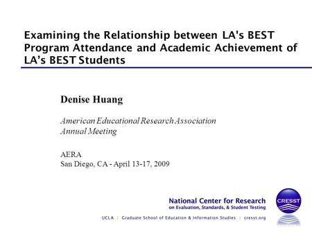 American Educational Research Association Annual Meeting AERA San Diego, CA - April 13-17, 2009 Denise Huang Examining the Relationship between LA's BEST.