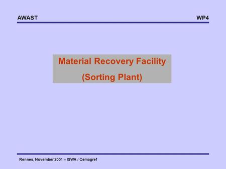 WP4 AWAST Rennes, November 2001 – ISWA / Cemagref Material Recovery Facility (Sorting Plant)