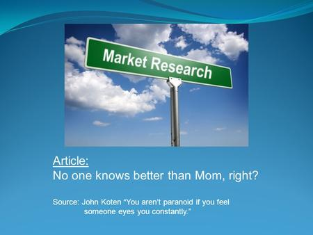 "Article: No one knows better than Mom, right? Source: John Koten ""You aren't paranoid if you feel someone eyes you constantly."""