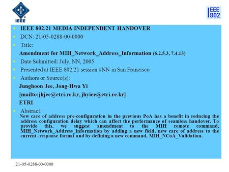 21-05-0288-00-0000 IEEE 802.21 MEDIA INDEPENDENT HANDOVER DCN: 21-05-0288-00-0000 Title: Amendment for MIH_Network_Address_Information (6.2.5.3, 7.4.13)