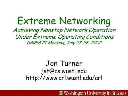 Jon Turner  Extreme Networking Achieving Nonstop Network Operation Under Extreme Operating Conditions DARPA.
