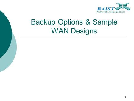 1 Backup Options & Sample WAN Designs. 2 Chapter Topics  WAN Backup Design Options  Sample WAN Designs.