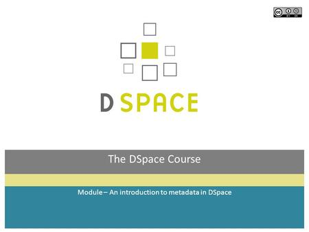 The DSpace Course Module – An introduction to metadata in DSpace.
