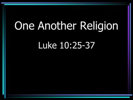 "One Another Religion Luke 10:25-37. Poll Results Typical –Many call themselves ""Christians"" –Say they do not attend –May explain the success of the ""electronic."