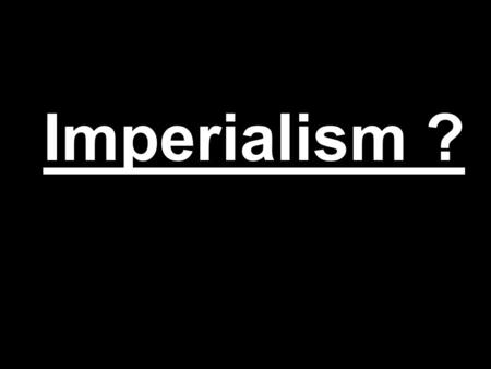 Imperialism ?. im·pe·ri·al·ism noun: imperialism a policy of extending a country's power and influence through diplomacy or military force.