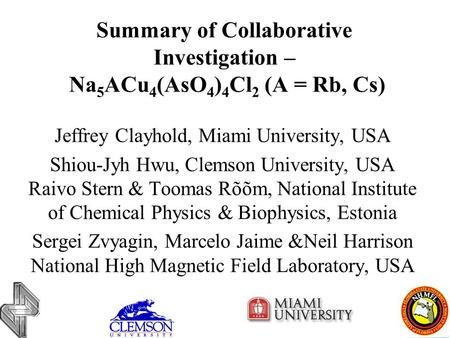 Summary of Collaborative Investigation – Na 5 ACu 4 (AsO 4 ) 4 Cl 2 (A = Rb, Cs) Jeffrey Clayhold, Miami University, USA Shiou-Jyh Hwu, Clemson University,